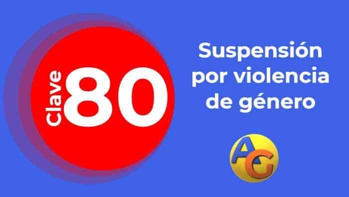 Clave 80: Suspensión por violencia de género