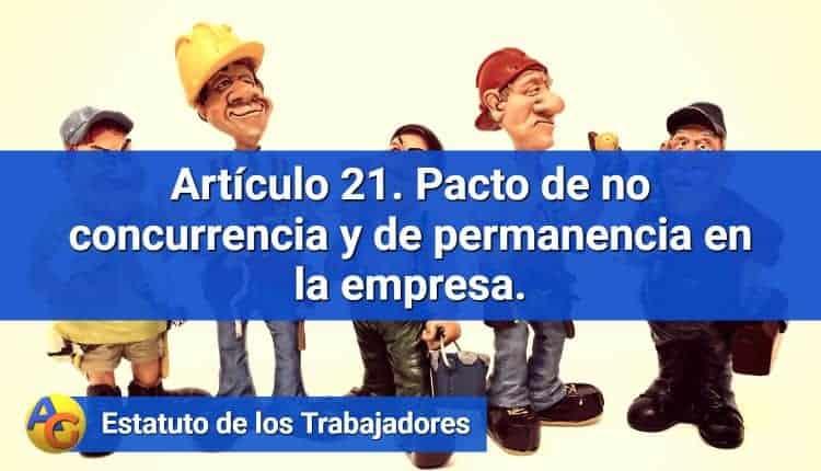 Artículo 21. Pacto de no concurrencia y de permanencia en la empresa